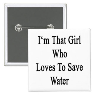 I'm That Girl Who Loves To Save Water Button