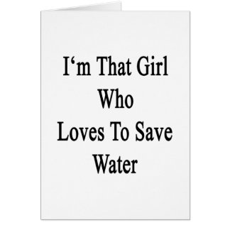 I'm That Girl Who Loves To Save Water Card