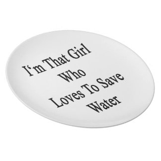 I'm That Girl Who Loves To Save Water Plate
