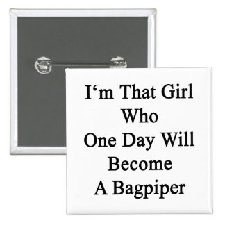 I'm That Girl Who One Day Will Become A Bagpiper 2 Inch Square Button