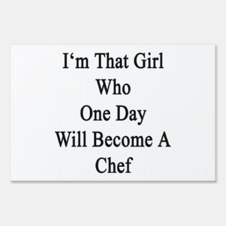I'm That Girl Who One Day Will Become A Chef Signs