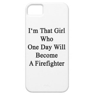 I'm That Girl Who One Day Will Become A Firefighte iPhone 5 Cover