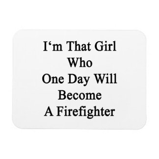 I'm That Girl Who One Day Will Become A Firefighte Rectangular Photo Magnet
