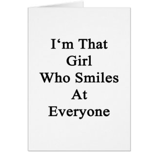 I'm That Girl Who Smiles At Everyone Card
