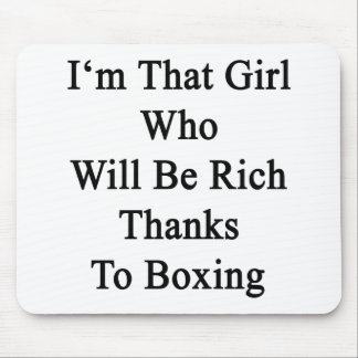 I'm That Girl Who Will Be Rich Thanks To Boxing Mouse Pad