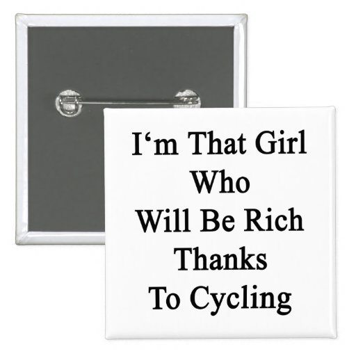 I'm That Girl Who Will Be Rich Thanks To Cycling Pinback Buttons