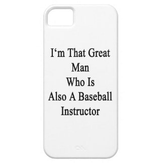 I'm That Great Man Who Is Also A Baseball Instruct iPhone 5 Cover