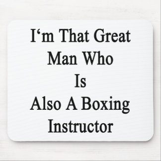I'm That Great Man Who Is Also A Boxing Instructor Mouse Pad