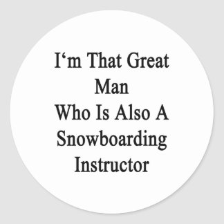 I'm That Great Man Who Is Also A Snowboarding Inst Classic Round Sticker
