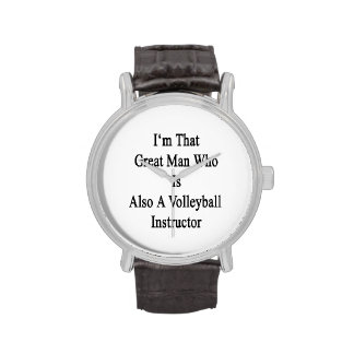 I'm That Great Man Who Is Also A Volleyball Instru Wristwatch