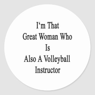I'm That Great Woman Who Is Also A Volleyball Inst Classic Round Sticker