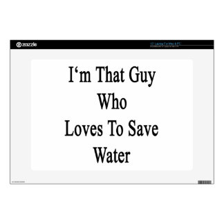"""I'm That Guy Who Loves To Save Water 15"""" Laptop Skin"""
