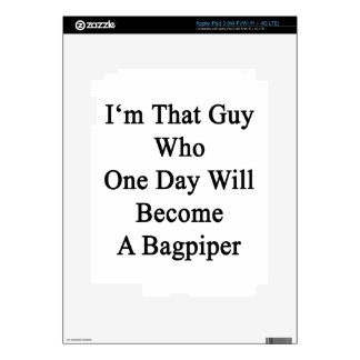 I'm That Guy Who One Day Will Become A Bagpiper iPad 3 Decal