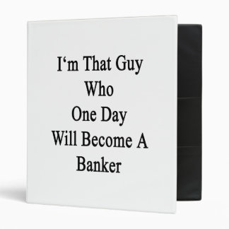 I'm That Guy Who One Day Will Become A Banker Binder