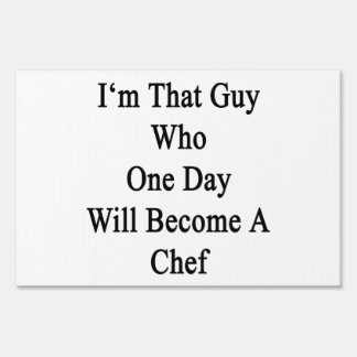 I'm That Guy Who One Day Will Become A Chef Signs