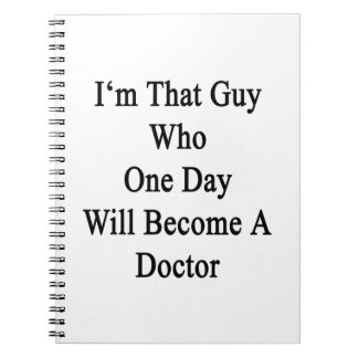 I'm That Guy Who One Day Will Become A Doctor Spiral Notebooks