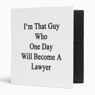 I'm That Guy Who One Day Will Become A Lawyer 3 Ring Binder