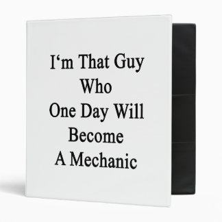 I'm That Guy Who One Day Will Become A Mechanic 3 Ring Binder