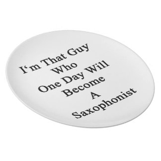 I'm That Guy Who One Day Will Become A Saxophonist Dinner Plate