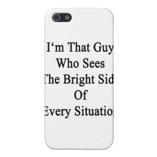 I'm That Guy Who Sees The Bright Side Of Every Sit iPhone 5/5S Cover