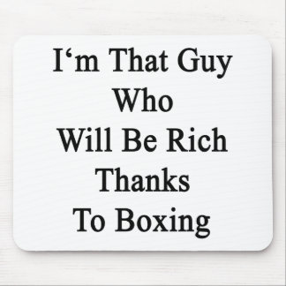 I'm That Guy Who Will Be Rich Thanks To Boxing Mouse Pad