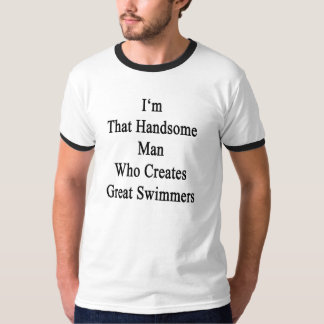 I'm That Handsome Man Who Creates Great Swimmers T-Shirt