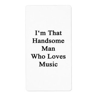 I'm That Handsome Man Who Loves Music Custom Shipping Label