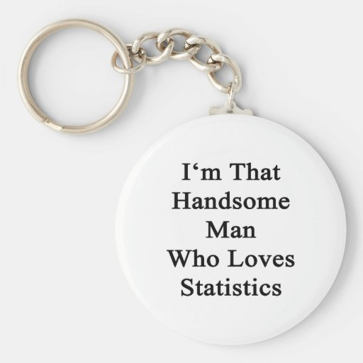 I'm That Handsome Man Who Loves Statistics Keychains