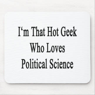 I'm That Hot Geek Who Loves Political Science Mouse Pad