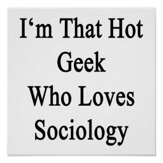 I'm That Hot Geek Who Loves Sociology Print
