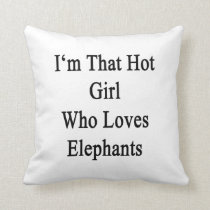 I'm That Hot Girl Who Loves Elephants Throw Pillow