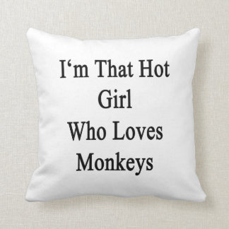 I'm That Hot Girl Who Loves Monkeys Throw Pillow