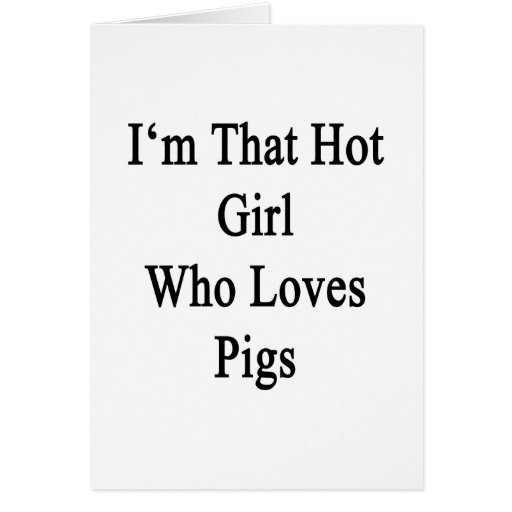 I'm That Hot Girl Who Loves Pigs Card