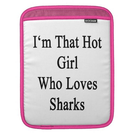 I'm That Hot Girl Who Loves Sharks iPad Sleeves