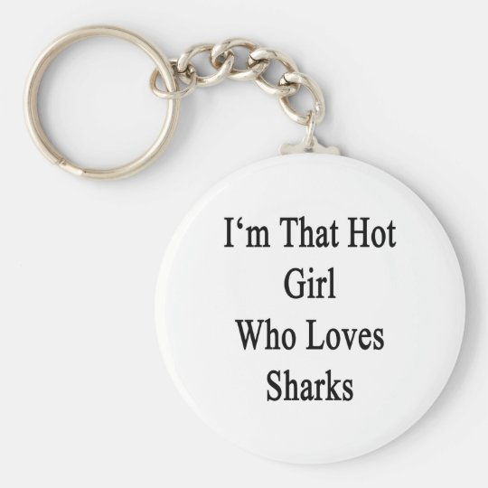 I'm That Hot Girl Who Loves Sharks Keychain