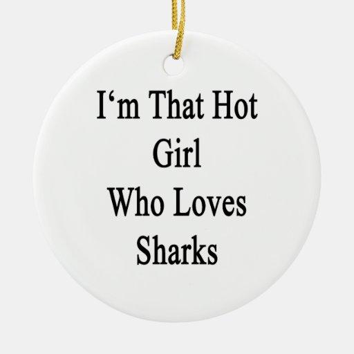 I'm That Hot Girl Who Loves Sharks Christmas Ornament