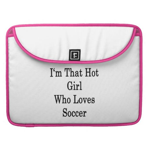 I'm That Hot Girl Who Loves Soccer Sleeve For MacBooks