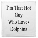 I'm That Hot Guy Who Loves Dolphins Napkin