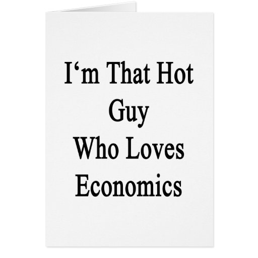 I'm That Hot Guy Who Loves Economics Greeting Card