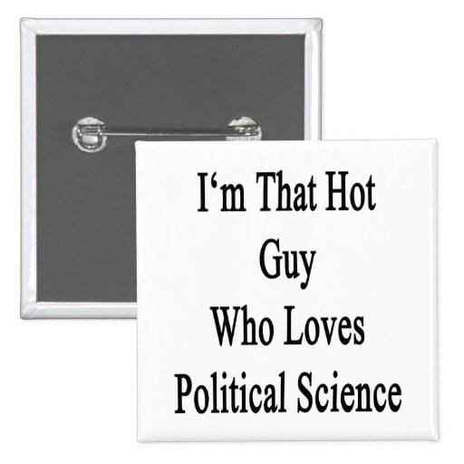 I'm That Hot Guy Who Loves Political Science Pinback Button