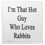 I'm That Hot Guy Who Loves Rabbits Printed Napkin