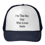 I'm That Hot Guy Who Loves Seals Trucker Hats