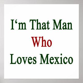 I'm That Man Who Loves Mexico Print