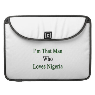 I'm That Man Who Loves Nigeria Sleeves For MacBook Pro