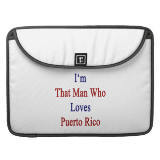 I'm That Man Who Loves Puerto Rico Sleeves For MacBooks