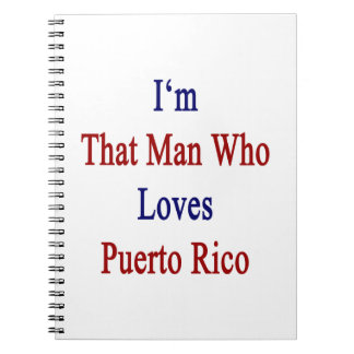 I'm That Man Who Loves Puerto Rico Spiral Notebooks