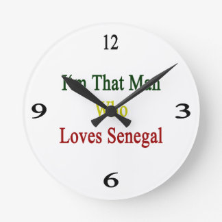 I'm That Man Who Loves Senegal Round Clocks