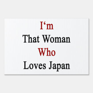 I'm That Woman Who Loves Japan Yard Signs
