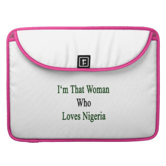 I'm That Woman Who Loves Nigeria MacBook Pro Sleeve