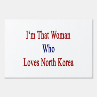 I'm That Woman Who Loves North Korea Lawn Sign